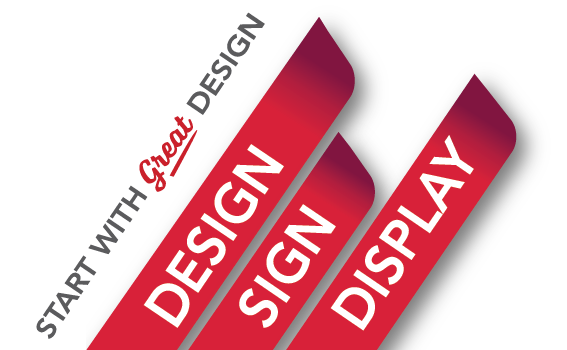 design, sign and display! It starts with great design